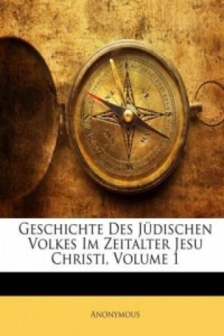 Geschichte Des Jüdischen Volkes Im Zeitalter Jesu Christi, Volume 1
