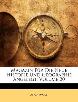 Magazin Für Die Neue Historie Und Geographie Angelegt, Volume 20
