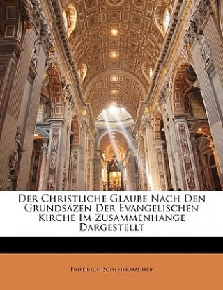 Der Christliche Glaube Nach Den Grundsäzen Der Evangelischen Kirche Im Zusammenhange Dargestellt, Erster Band
