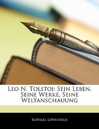 Leo N. Tolstoi: sein Leben, seine Werke, seine Weltanschauung. Erster Teil. Zweite Auflage