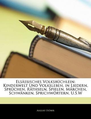 Elsässisches Volksbüchlein: Kinderwelt und Volksleben, in Liedern, Sprüchen, Räthseln, Spielen, Märchen, Schwänken, Sprichwörtern, n.S.W