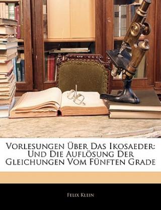 Vorlesungen Über Das Ikosaeder: Und Die Auflösung Der Gleichungen Vom Fünften Grade