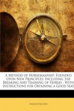 A Method of Horsemanship: Founded Upon New Principles: Including the Breaking and Training of Horses : With Instructions for Obtaining a Good Seat