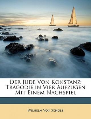 Der Jude von Konstanz: Tragödie in vier Aufzügen mit einem Nachspiel