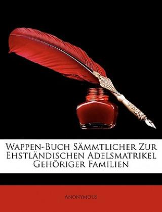 Wappen-Buch Sämmtlicher Zur Ehstländischen Adelsmatrikel Gehöriger Familien