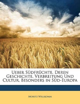 Über Südfrüchte, deren Geschichte, Verbreitung und Cultur, besonders in Süd-Europa.