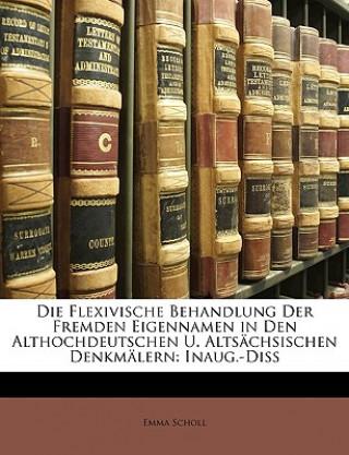 Die Flexivische Behandlung Der Fremden Eigennamen in Den Althochdeutschen U. Altsächsischen Denkmälern: Inaug.-Diss
