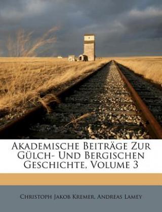 Akademische Beiträge Zur Gülch- Und Bergischen Geschichte, Volume 3