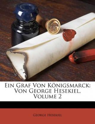 Ein Graf von Königsmarck: von George Hesekiel.