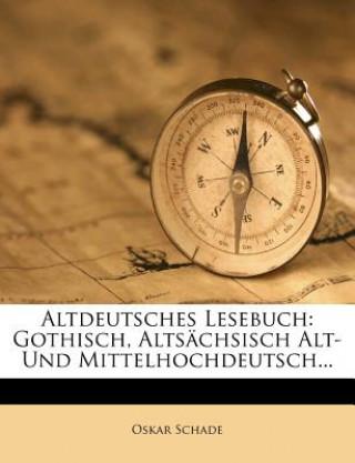 Altdeutsches Lesebuch: Gothisch, Altsächsisch Alt- und Mittelhochdeutsch.
