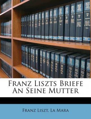 Franz Liszts Briefe An Seine Mutter