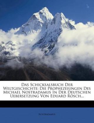 Das Schicksalsbuch Der Weltgeschichte: Die Prophezeiungen Des Michael Nostradamus In Der Deutschen Uebersetzung Von Eduard Rösch