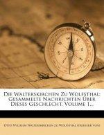 Die Walterskirchen zu Wolfsthal: Gesammelte Nachrichten über dieses Geschlecht.
