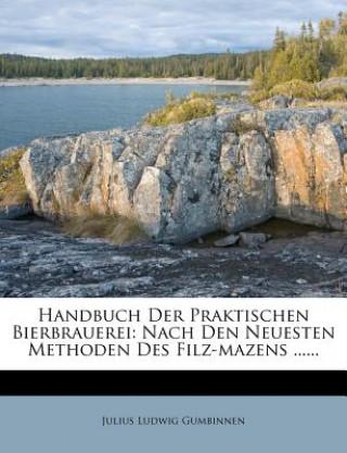 Handbuch Der Praktischen Bierbrauerei: Nach Den Neuesten Methoden Des Filz-mazens