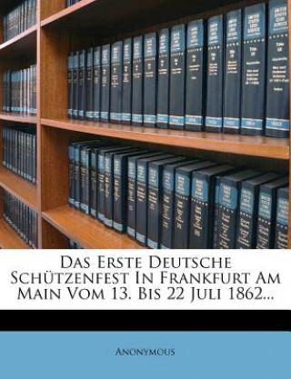Das erste deutsche Schützenfest in Frankfurt am Main vom 13. bis 22 Juli 1862.
