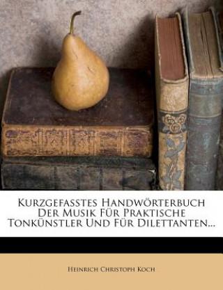 Kurzgefasstes Handwörterbuch der Musik für praktische Tonkünstler und für Dilettanten.