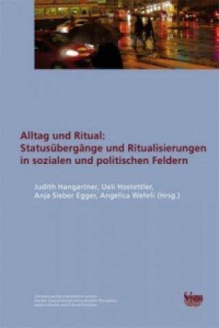 Alltag und Ritual: Statusübergänge und Ritualisierungen in sozialen und politischen Feldern