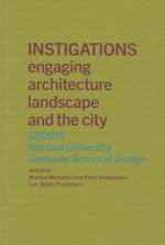 Instigations: engaging architecture landscape and the city GSD 075