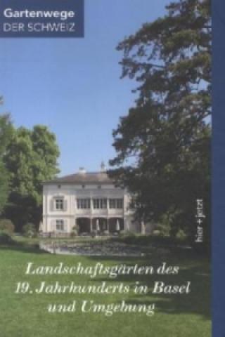 Landschaftsgärten des 19. Jahrhunderts in Basel und Umgebung