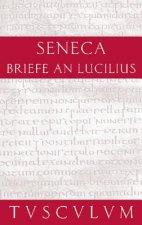 Lucius Annaeus Seneca: Epistulae morales ad Lucilium / Briefe an Lucilius / Lucius Annaeus Seneca: Epistulae morales ad Lucilium / Briefe an Lucilius.