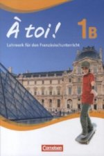 À toi ! - Fünfbändige Ausgabe - Schülerbuch. Bd.1B