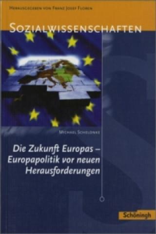 Die Zukunft Europas - Europapolitik vor neuen Herausforderungen, Neubearbeitung