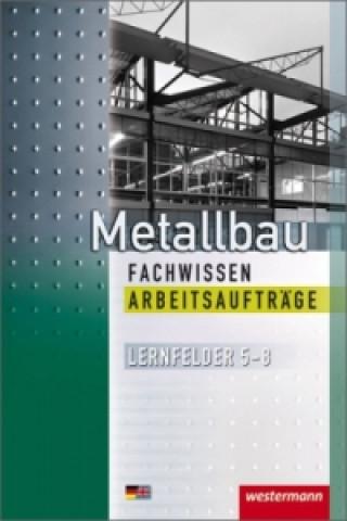 Metallbau Fachwissen, Arbeitsaufträge Lernfelder 5-8