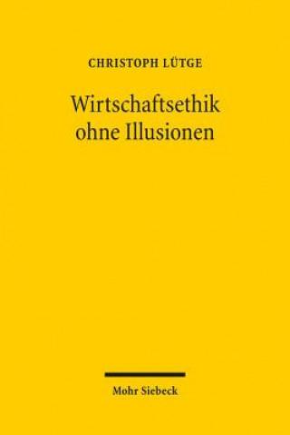 Wirtschaftsethik ohne Illusionen
