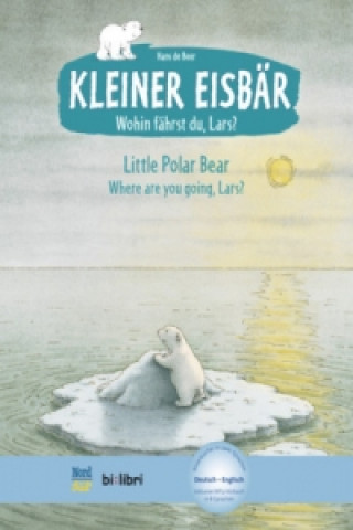 Kleiner Eisbär - Wohin fährst du, Lars?, Deutsch-Englisch. Little Polar Bear, Where are you going, Lars?