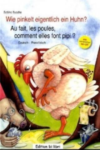 Wie pinkelt eigentlich ein Huhn?, Deutsch-Französisch. Au fait, les poules, comment elles font pipi?