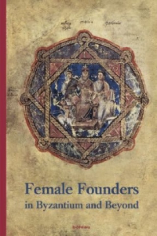 Female Founders in Byzantium and Beyond