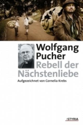 Wolfgang Pucher - Rebell der Nächstenliebe