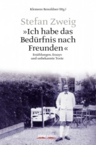 Stefan Zweig - Ich habe das Bedürfnis nach Freunden