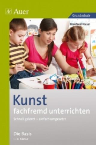 Kunst fachfremd unterrichten - Die Basis 1.-4. Klasse