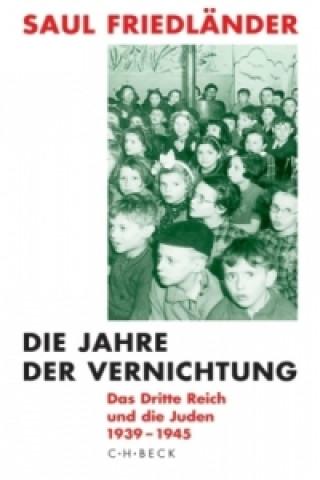 Die Jahre der Vernichtung 1939-1945