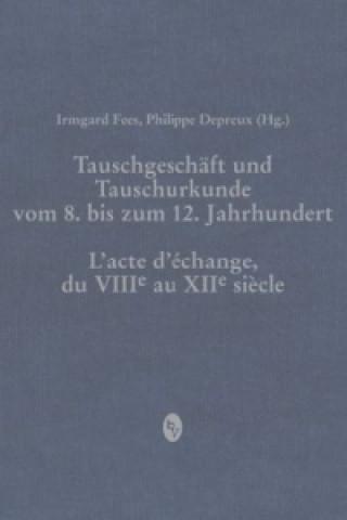 Tauschgeschäft und Tauschurkunde vom 8. bis zum 12. Jahrhundert / Lacte déchange, du VIIIe au XIIe siècle