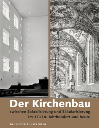 Kirchenbau zwischen Sakralisierung und Sakularisierung iim 17./18. Jahrhundert und heute