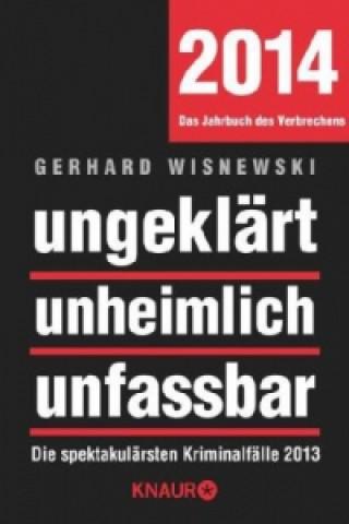 ungeklärt unheimlich unfassbar, Das Jahrbuch des Verbrechens 2014