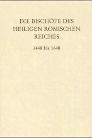 Die Bischöfe des Heiligen Römischen Reiches 1448 bis 1648.
