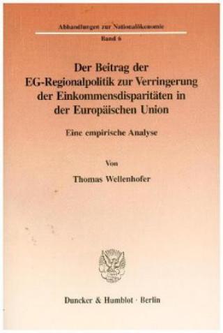 Der Beitrag der EG-Regionalpolitik zur Verringerung der Einkommensdisparitäten in der Europäischen Union.