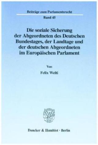 Die soziale Sicherung der Abgeordneten des Deutschen Bundestages, der Landtage und der deutschen Abgeordneten im Europäischen Parlament.