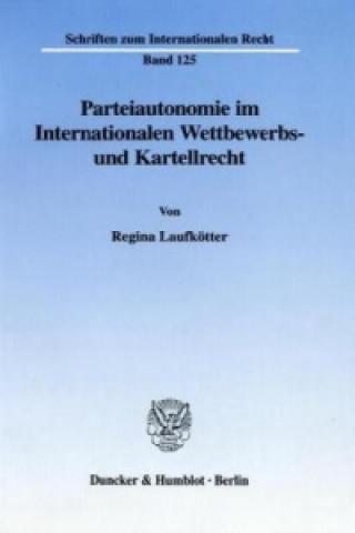 Parteiautonomie im Internationalen Wettbewerbs- und Kartellrecht.