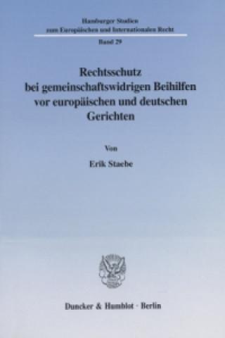 Rechtsschutz bei gemeinschaftswidrigen Beihilfen vor europäischen und deutschen Gerichten.