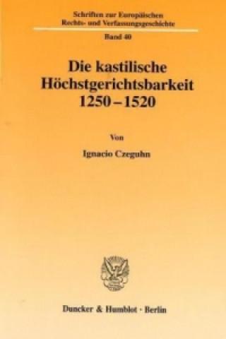Die kastilische Höchstgerichtsbarkeit 1250 - 1520.