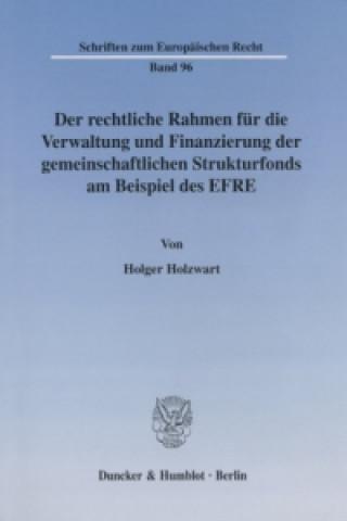 Der rechtliche Rahmen für die Verwaltung und Finanzierung der gemeinschaftlichen Strukturfonds am Beispiel des EFRE.