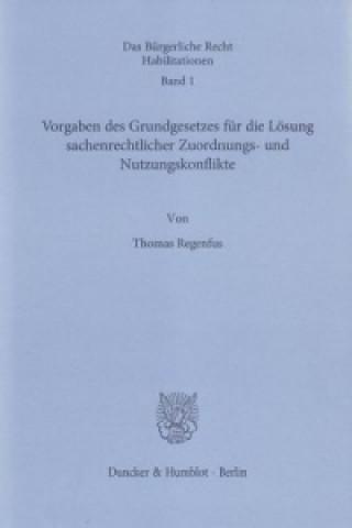Vorgaben des Grundgesetzes für die Lösung sachenrechtlicher Zuordnungs- und Nutzungskonflikte
