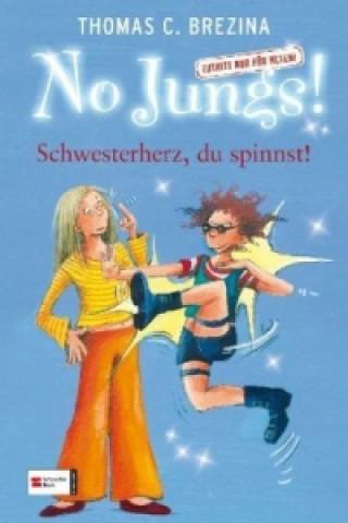 No Jungs! - Schwesterherz, du spinnst!
