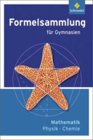 Formelsammlung für Gymnasien - Mathematik / Physik / Chemie, Ausgabe 2012