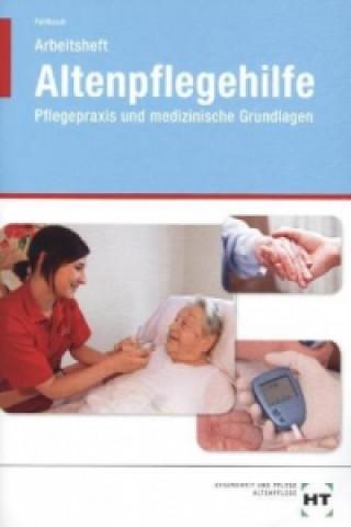Arbeitsheft Altenpflegehilfe, Pflegepraxis und medizinische Grundlagen