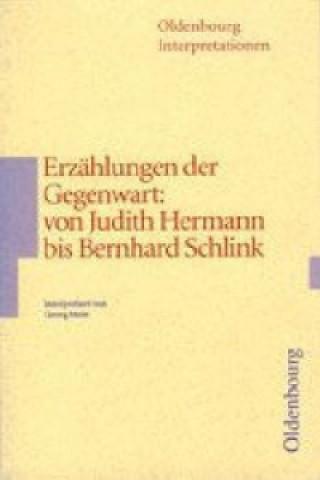 Erzählungen der Gegenwart: von Judith Hermann bis Bernhard Schlink